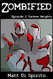 Zombified (Episode 2: Yankee Heights) ebook by Matt Di Spirito