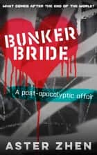 Bunker Bride (A post-apocalyptic affair) ebook by Aster Zhen