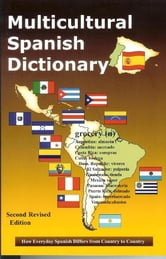 Multicultural Spanish Dictionary - How Everyday Spanish Differs From Country to Country ebook by Augustin Martinez