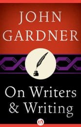 On Writers & Writing ebook by John Gardner