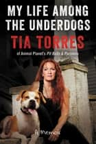 My Life Among the Underdogs - A Memoir ebook by Tia Torres