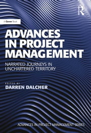 Advances in Project Management - Narrated Journeys in Unchartered Territory ebook by Darren Dalcher