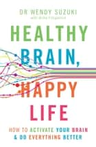 Healthy Brain, Happy Life 電子書籍 by Wendy Suzuki, Billie Fitzpatrick