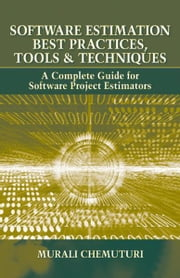 Software Estimation Best Practices - A Complete Guide for Software Project Estimators ebook by Murali Krishna Chemuturi