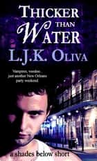 Thicker Than Water - Shades Below Shorts ebook by LJK Oliva