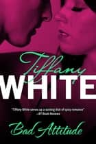 Bad Attitude ebook by Tiffany White