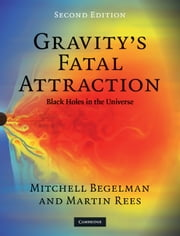 Gravity's Fatal Attraction - Black Holes in the Universe ebook by Mitchell Begelman,Martin Rees