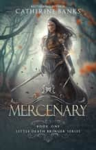 Mercenary (Little Death Bringer, Book One) ebook by Catherine Banks