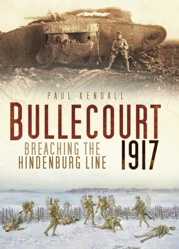Bullecourt 1917 - Breaching the Hindenburg Line ebook by Paul Kendall