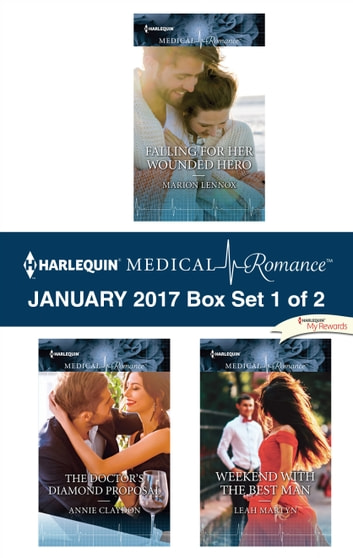 Harlequin Medical Romance January 2017 - Box Set 1 of 2 - Falling for Her Wounded Hero\The Doctor's Diamond Proposal\Weekend with the Best Man ebook by Marion Lennox,Annie Claydon,Leah Martyn