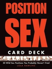 Position Sex Card Deck: 50 Wild Sex Positions You Probably Haven't Tried - 50 Wild Sex Positions You Probably Haven't Tried ebook by Lola Rawlins