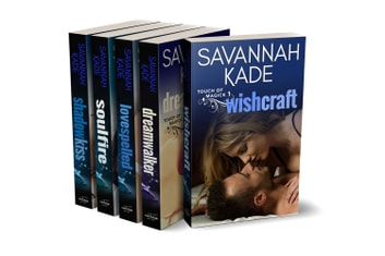 The Touch of Magick Series: Complete Set - WishCraft, DreamWalker, LoveSpelled, SoulFire, ShadowKiss ebook by Savannah Kade