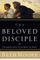 The Beloved Disciple ebook by Beth Moore