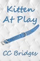 Kitten At Play ebook by CC Bridges