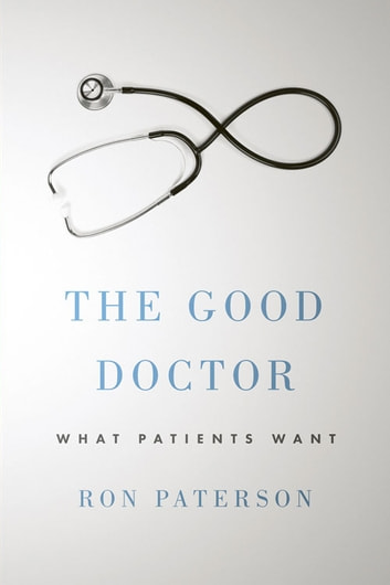 The Good Doctor - What Patients Want ebook by Ron Paterson