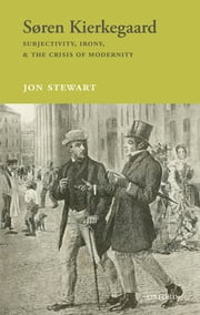Søren Kierkegaard - Subjectivity, Irony, & the Crisis of Modernity ebook by Jon Stewart
