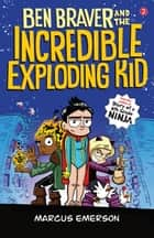 Ben Braver and the Incredible Exploding Kid: The Super Life of Ben Braver 2 ebook by Marcus Emerson