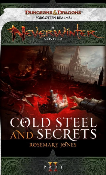 Cold Steel and Secrets - A Neverwinter Novella, Part II ebook by Rosemary Jones