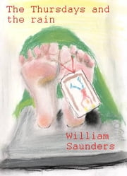 The Thursdays And The Rain ebook by William Saunders