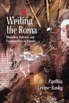 Writing the Roma - Histories, Policies and Communities in Canada ebook by Cynthia Levine-Rasky