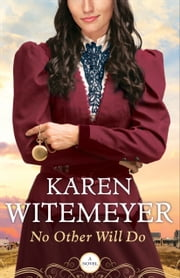 No Other Will Do (Ladies of Harper's Station Book #1) ebook by Karen Witemeyer