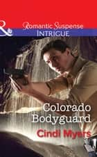 Colorado Bodyguard (Mills & Boon Intrigue) (The Ranger Brigade, Book 3) ebook by Cindi Myers