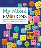 My Mixed Emotions - Learn to Love Your Feelings ebook by DK, Maureen Healy, Place2Be