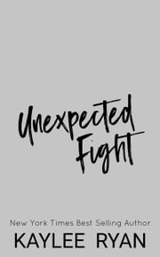 Unexpected Fight ebook by Kaylee Ryan