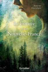 La fiancée de la Nouvelle-France ebook by Suzanne Desrochers