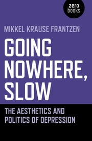Going Nowhere, Slow - The Aesthetics and Politics of Depression ebook by Mikkel Krause Frantzen