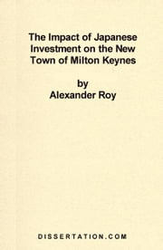 The Impact of Japanese Investment on the New Town of Milton Keynes ebook by Roy, Alexander