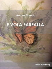E vola farfalla ebook by Aurora Fiorotto