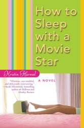 How to Sleep with a Movie Star ebook by Kristin Harmel