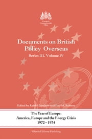 The Year of Europe: America, Europe and the Energy Crisis, 1972-74 - Documents on British Policy Overseas, Series III Volume IV ebook by Keith Hamilton,Patrick Salmon