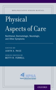 Physical Aspects of Care - Nutritional, Dermatologic, Neurologic and Other Symptoms ebook by Judith A. Paice,Betty R. Ferrell