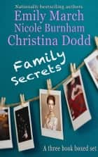 Family Secrets ebook by Nicole Burnham, Christina Dodd, Emily March