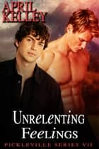 Unrelenting Feelings ebook by April Kelley
