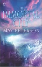 The Immortal City - A Fantasy Amnesia Romance ebook by May Peterson