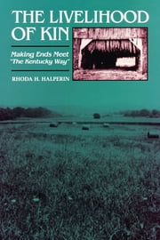 "The Livelihood of Kin - Making Ends Meet ""The Kentucky Way"" ebook by Rhoda H. Halperin"