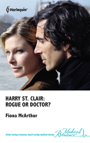 Harry St. Clair: Rogue or Doctor? ebook by Fiona Mcarthur