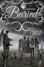 Buried - The Cavy Files, #3 ebook by Trisha Leigh
