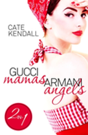 Gucci Mamas, Armani Angels ebook by Cate Kendall