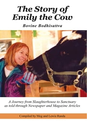 The Story of Emily the Cow - Bovine Bodhisattva ebook by Compiled by: Meg and Lewis Randa