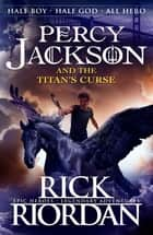 Percy Jackson and the Titan's Curse ebook by Rick Riordan