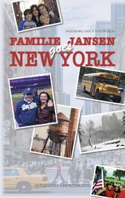Familie Jansen goes New York - Nederlands gezinsgeluk in Amerika ebook by Ingeborg van 't Pad-Bosch