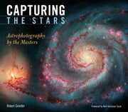 Capturing the Stars - Astrophotography by the Masters ebook by Robert Gendler,Neil deGrasse Tyson