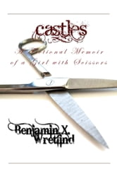 Castles: A Fictional Memoir of a Girl with Scissors ebook by Benjamin X. Wretlind
