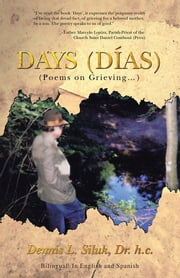 Days (Días) - (Poems on Grieving…) ebook by Dennis L. Siluk, Dr. h.c.