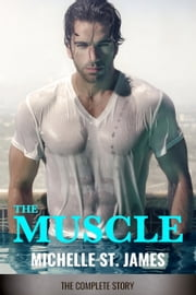 The Muscle - The Complete Story ebook by Michelle St. James