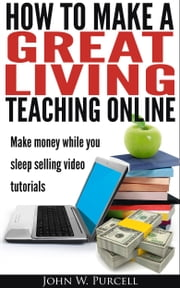 How to Make a Great Living Teaching Online ebook by John Purcell
